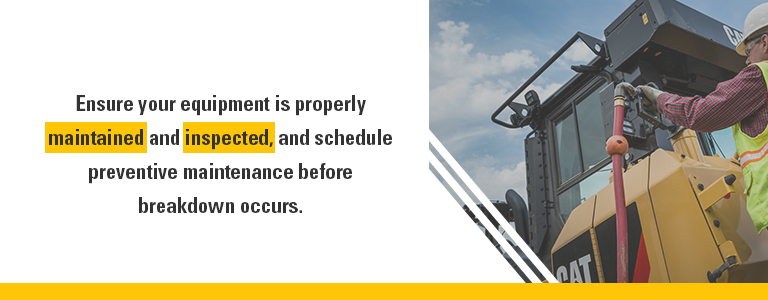 ensure heavy equipment is properly maintained and inspected
